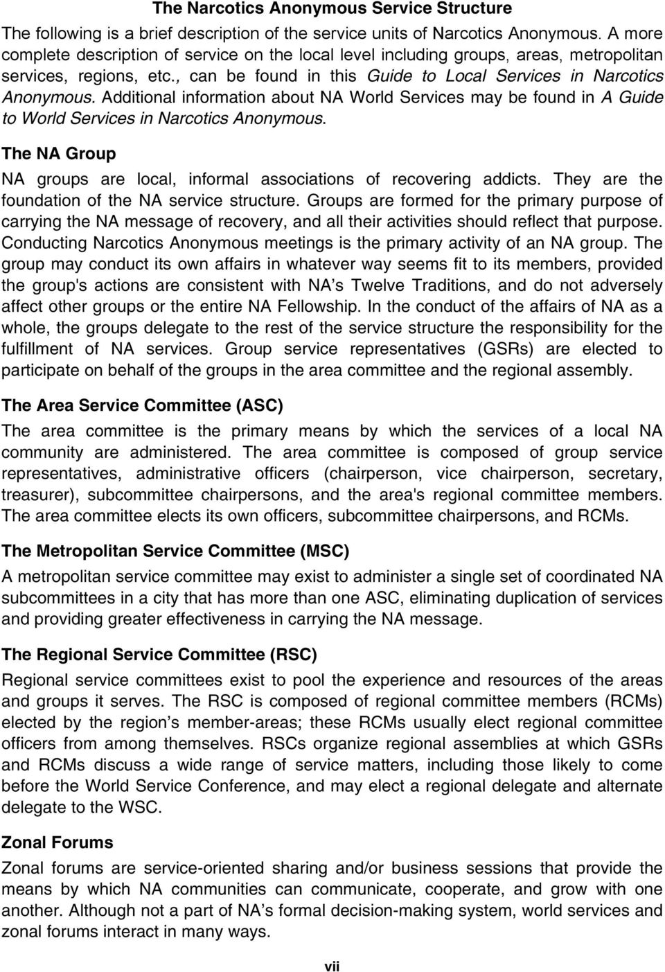 Additional information about NA World Services may be found in A Guide to World Services in Narcotics Anonymous. The NA Group NA groups are local, informal associations of recovering addicts.
