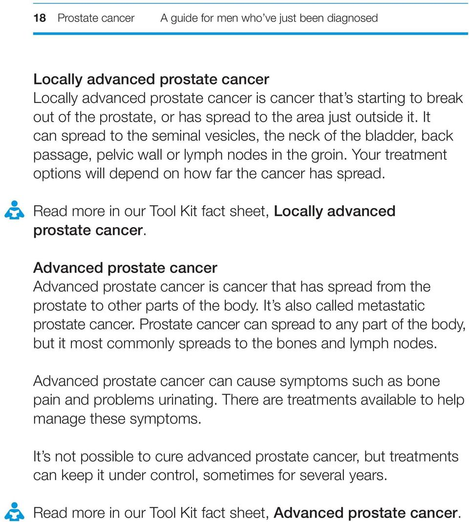 Your treatment options will depend on how far the cancer has spread. Read more in our Tool Kit fact sheet, Locally advanced prostate cancer.