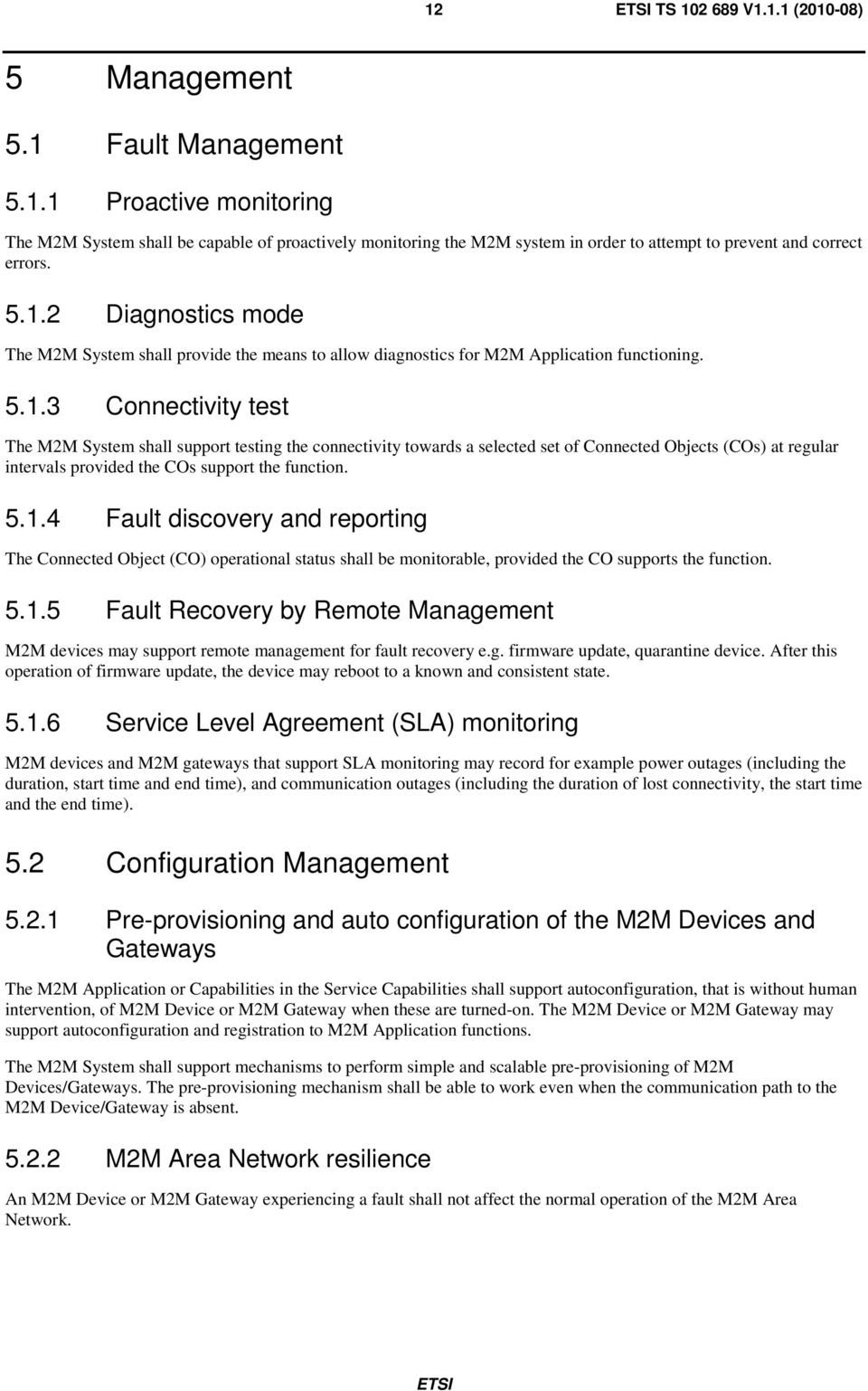 5.1.4 Fault discovery and reporting The Connected Object (CO) operational status shall be monitorable, provided the CO supports the function. 5.1.5 Fault Recovery by Remote Management M2M devices may support remote management for fault recovery e.