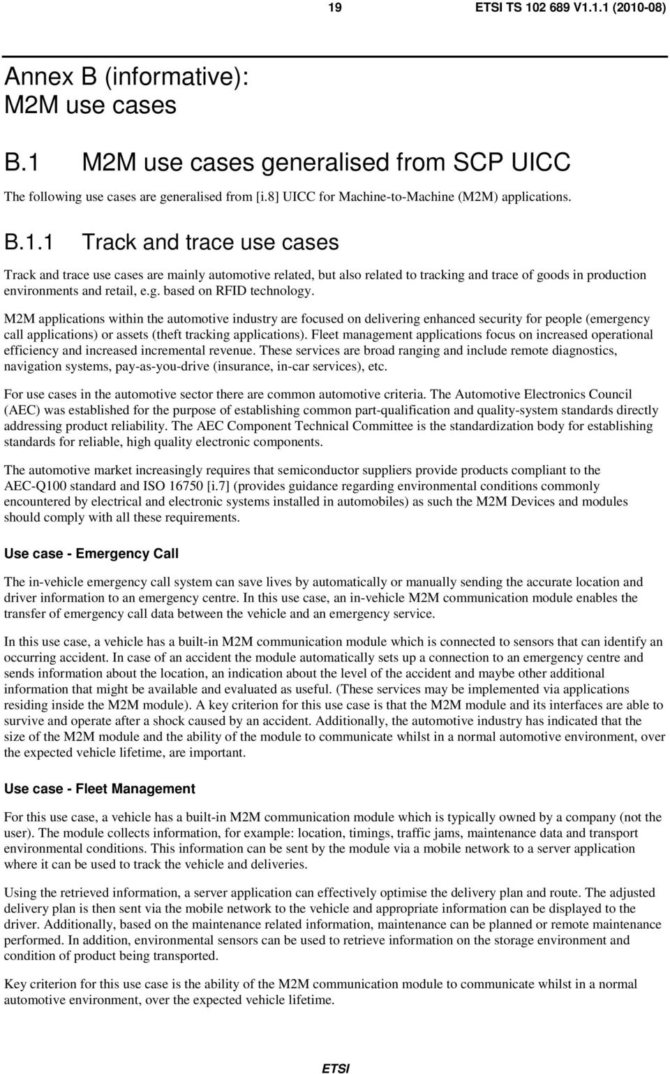 1 Track and trace use cases Track and trace use cases are mainly automotive related, but also related to tracking and trace of goods in production environments and retail, e.g. based on RFID technology.