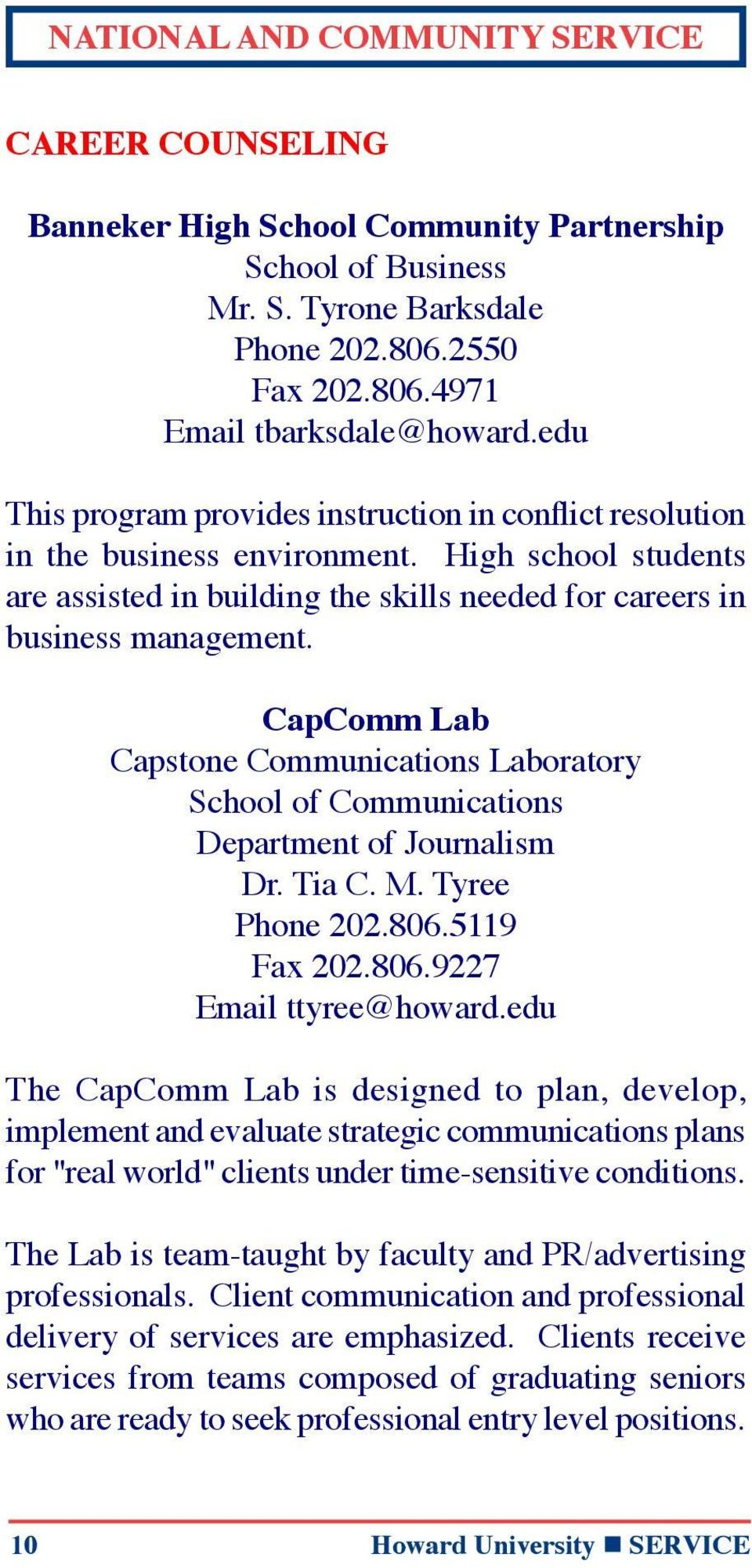 CapComm Lab Capstone Communications Laboratory School of Communications Department of Journalism Dr. Tia C. M. Tyree Phone 202.806.5119 Fax 202.806.9227 Email ttyree@howard.