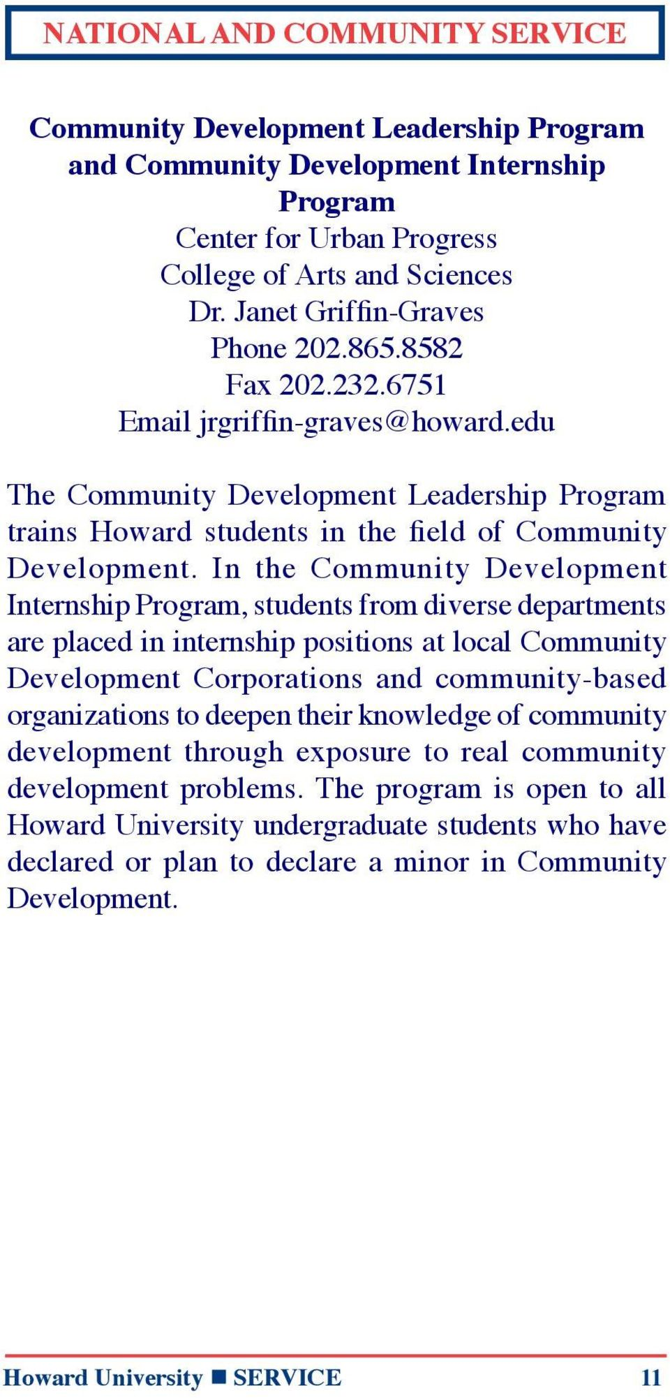 In the Community Development Internship Program, students from diverse departments are placed in internship positions at local Community Development Corporations and community-based organizations to