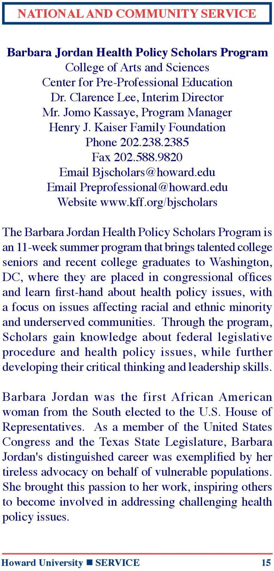 org/bjscholars The Barbara Jordan Health Policy Scholars Program is an 11-week summer program that brings talented college seniors and recent college graduates to Washington, DC, where they are
