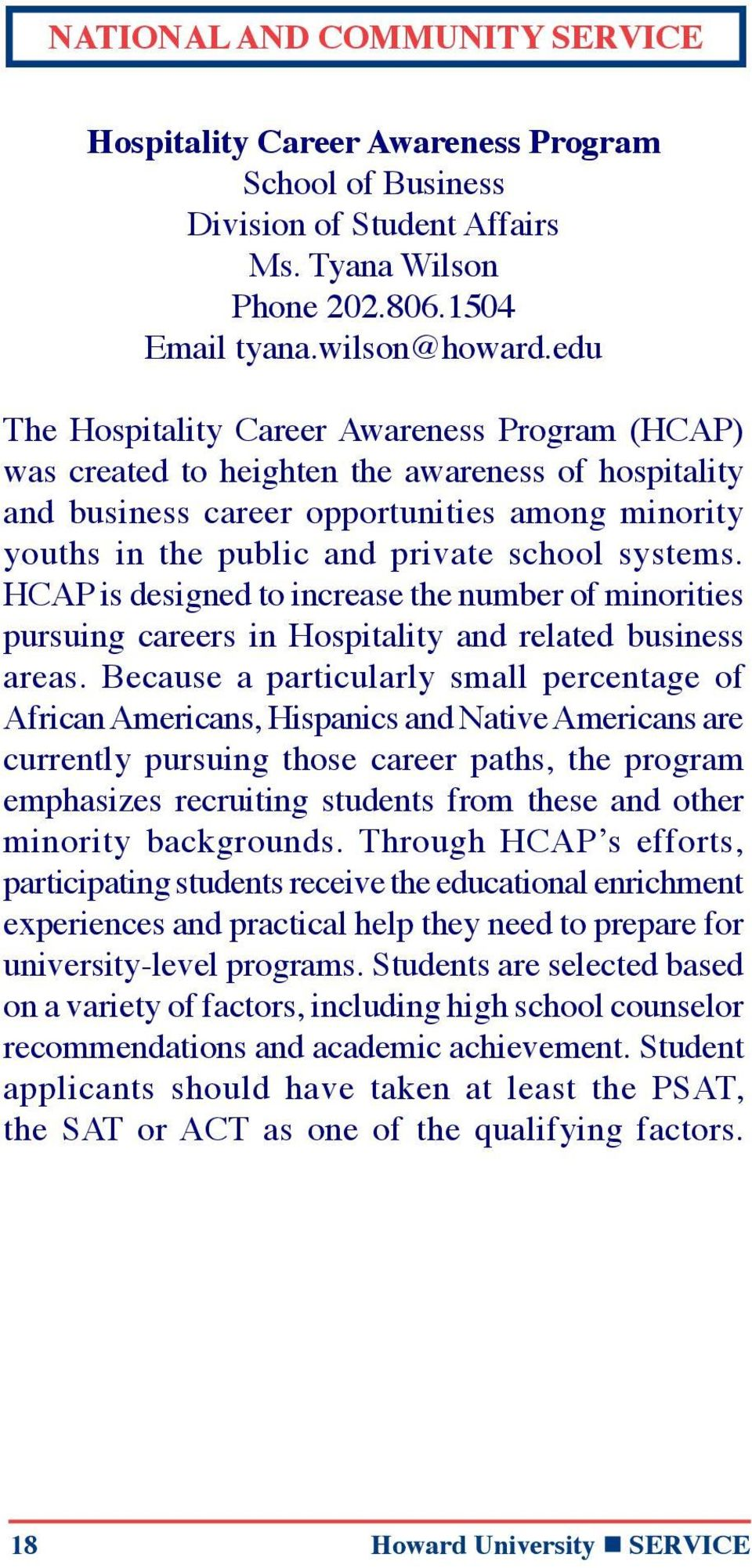 systems. HCAP is designed to increase the number of minorities pursuing careers in Hospitality and related business areas.