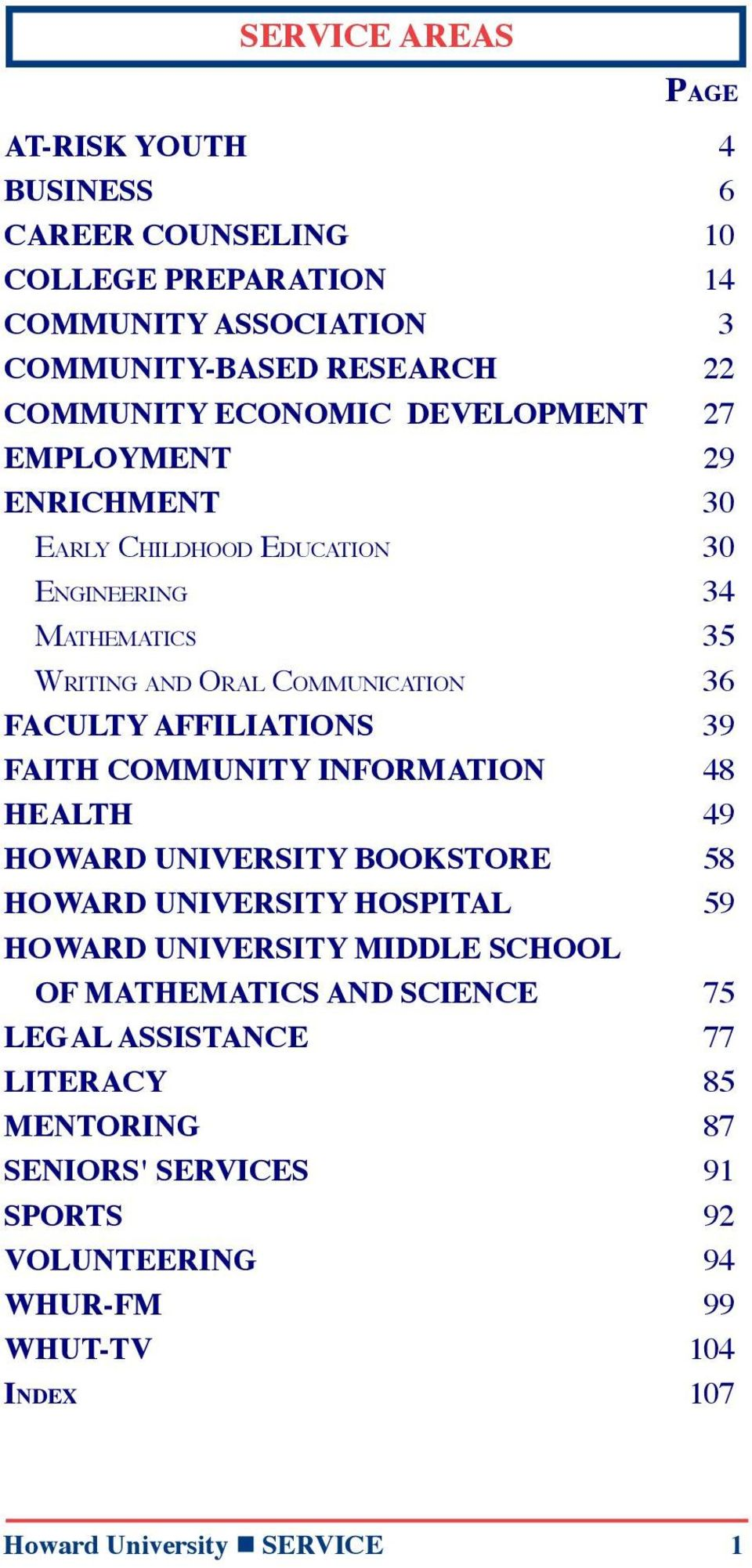 FACULTY AFFILIATIONS 39 FAITH COMMUNITY INFORMATION 48 HEALTH 49 HOWARD UNIVERSITY BOOKSTORE 58 HOWARD UNIVERSITY HOSPITAL 59 HOWARD UNIVERSITY MIDDLE SCHOOL OF