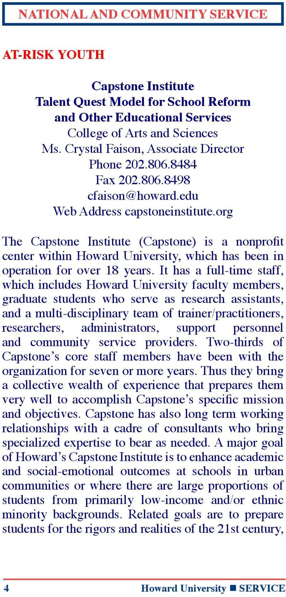 org The Capstone Institute (Capstone) is a nonprofit center within Howard University, which has been in operation for over 18 years.