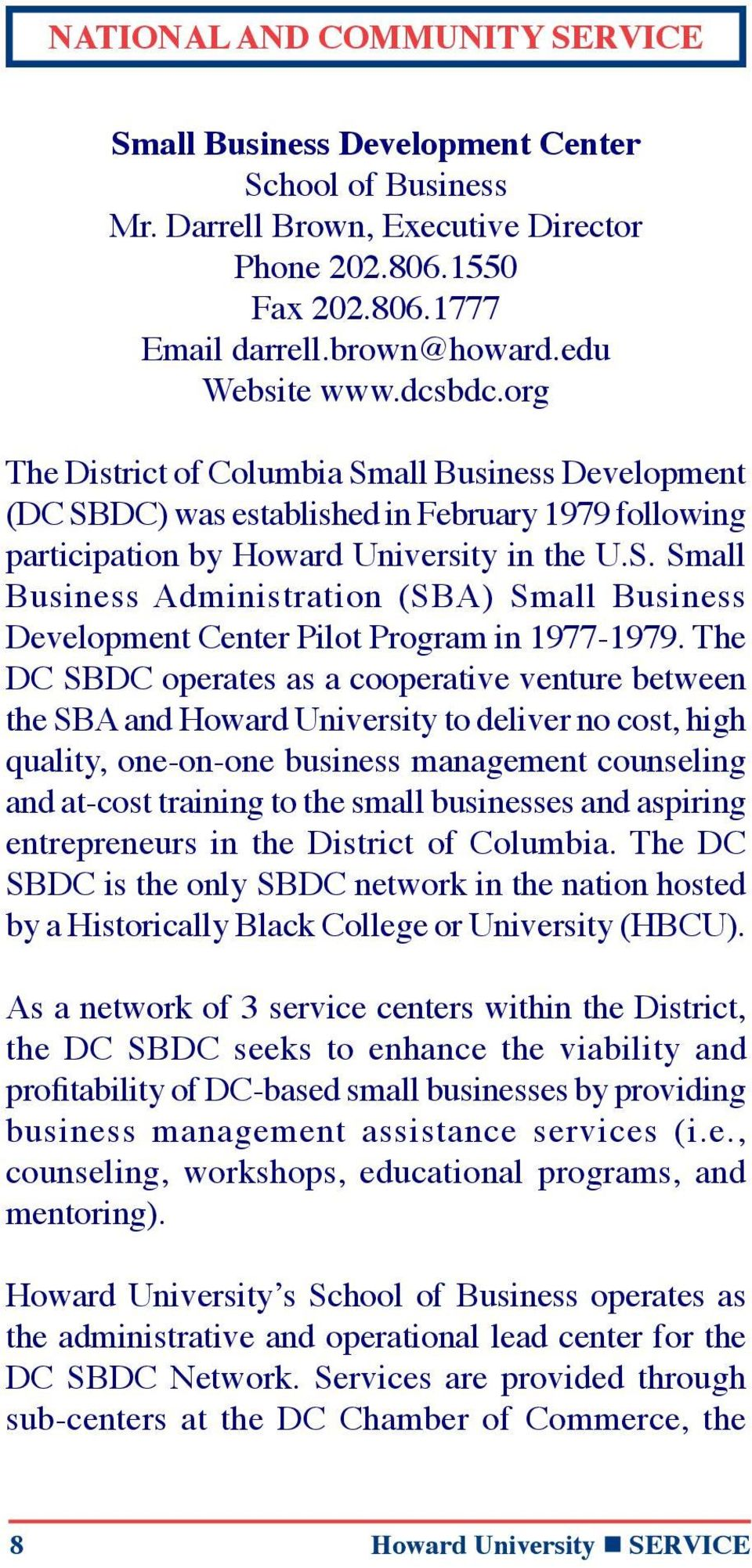 The DC SBDC operates as a cooperative venture between the SBA and Howard University to deliver no cost, high quality, one-on-one business management counseling and at-cost training to the small
