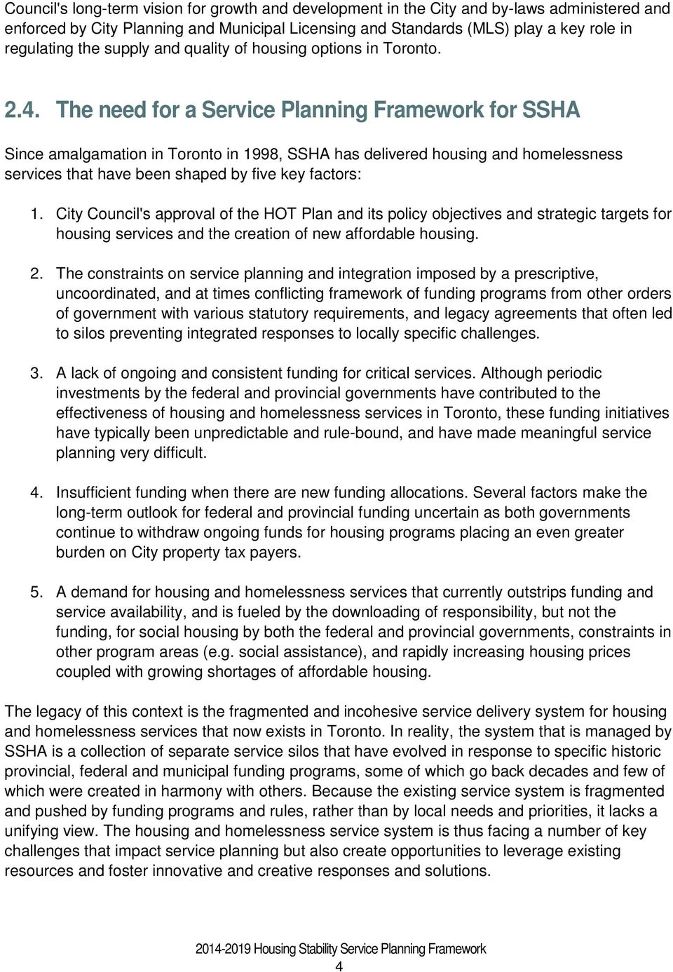 The need for a Service Planning Framework for SSHA Since amalgamation in Toronto in 1998, SSHA has delivered housing and homelessness services that have been shaped by five key factors: 1.