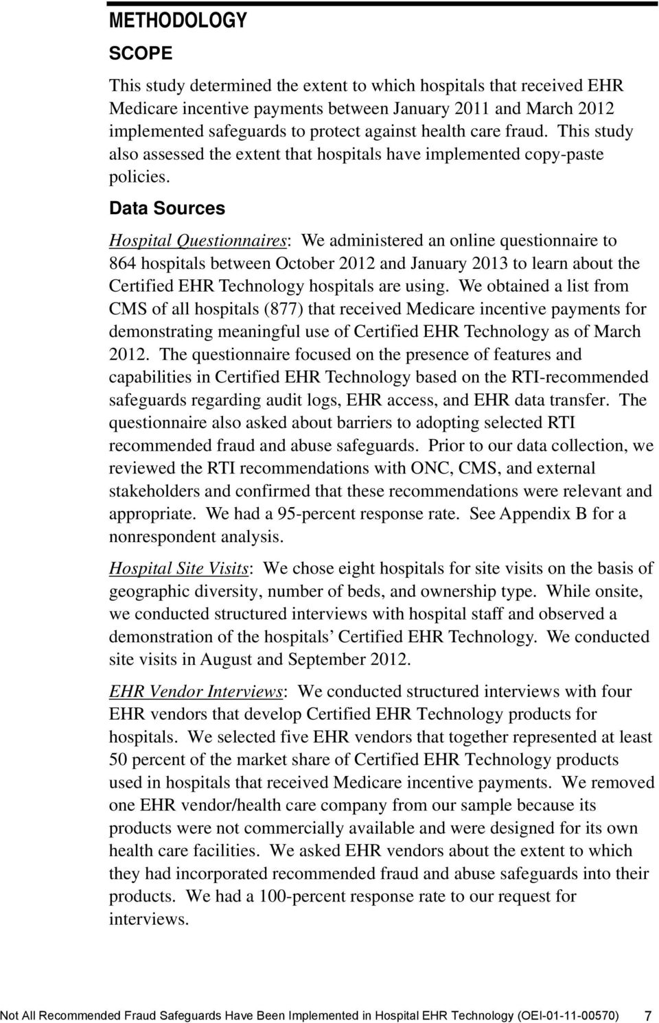 Data Sources Hospital Questionnaires: We administered an online questionnaire to 864 hospitals between October 2012 and January 2013 to learn about the Certified EHR Technology hospitals are using.
