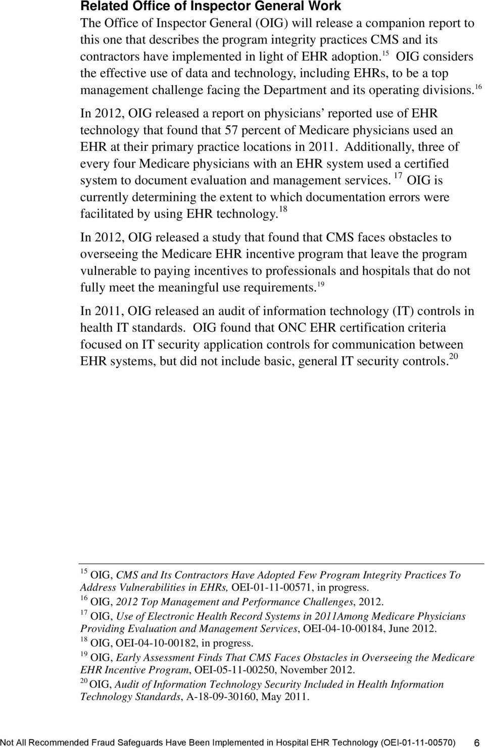 16 In 2012, OIG released a report on physicians reported use of EHR technology that found that 57 percent of Medicare physicians used an EHR at their primary practice locations in 2011.