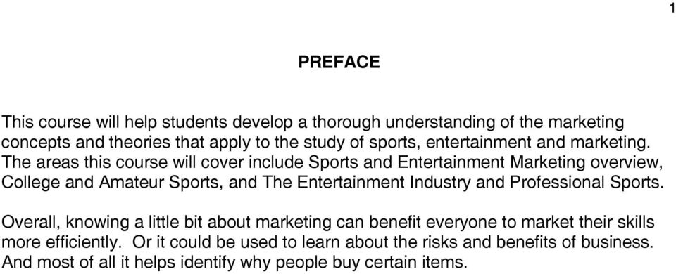 The areas this course will cover include Sports and Entertainment Marketing overview, College and Amateur Sports, and The Entertainment Industry