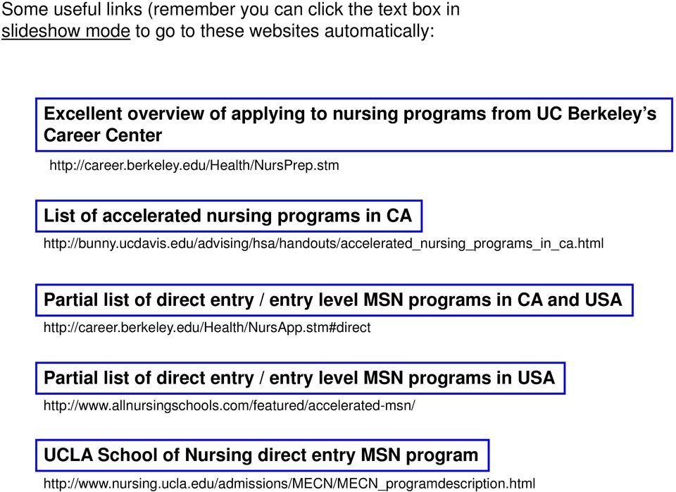 edu/advising/hsa/handouts/accelerated_nursing_programs_in_ca.html Partial list of direct entry / entry level MSN programs in CA and USA http://career.berkeley.edu/health/nursapp.