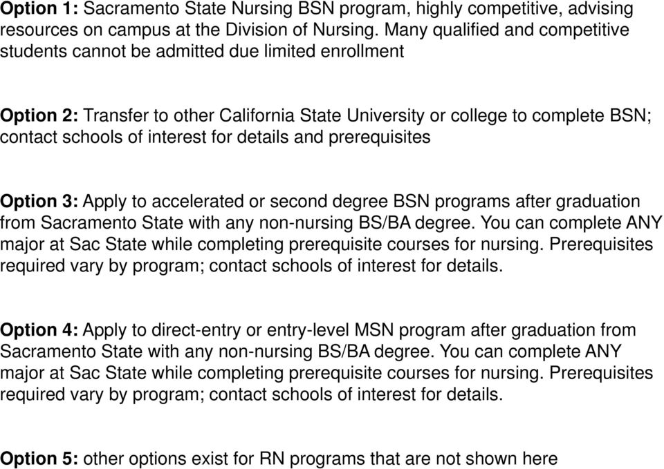 details and prerequisites Option 3: Apply to accelerated or second degree BSN programs after graduation from Sacramento State with any non-nursing BS/BA degree.