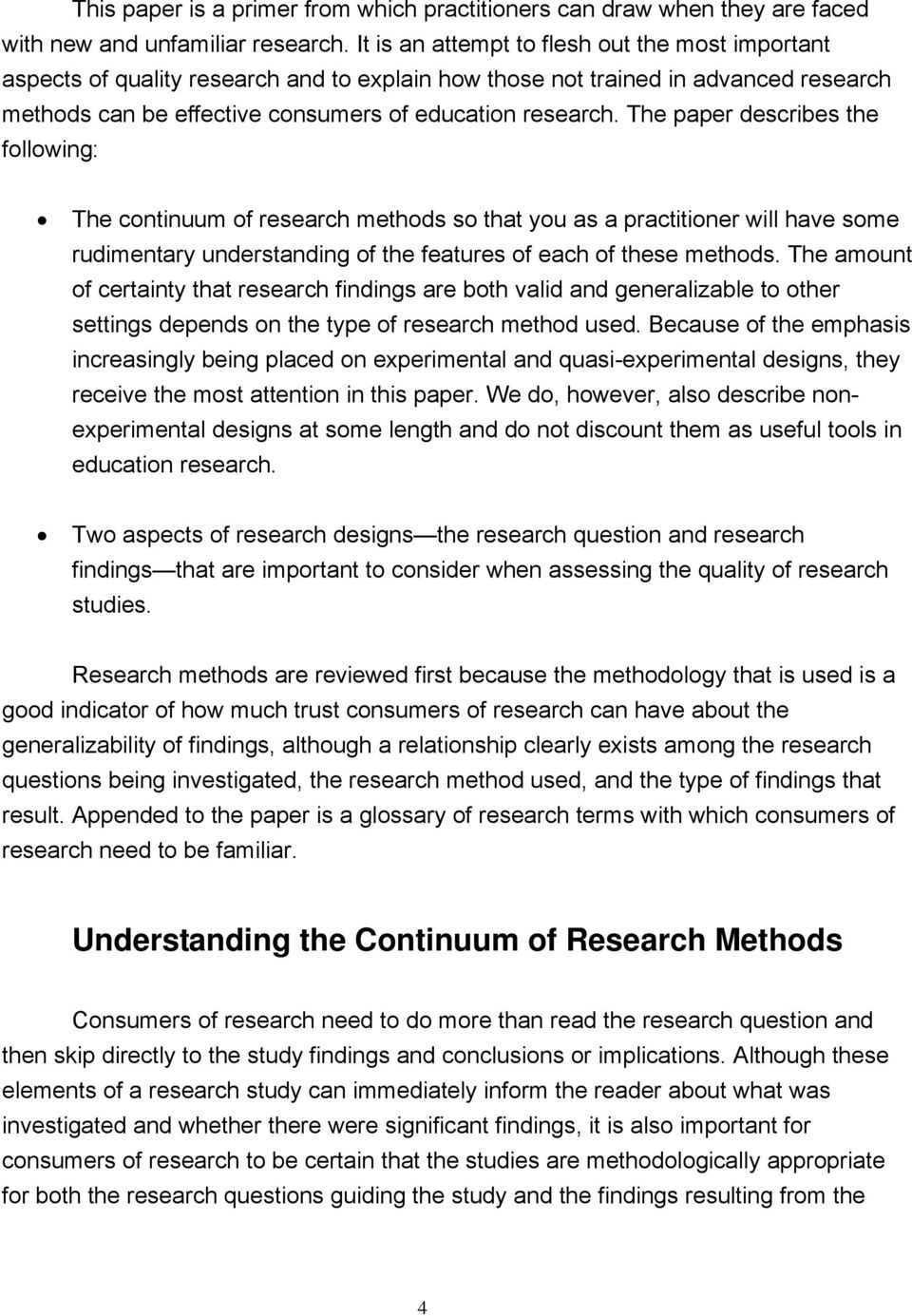 The paper describes the following: The continuum of research methods so that you as a practitioner will have some rudimentary understanding of the features of each of these methods.