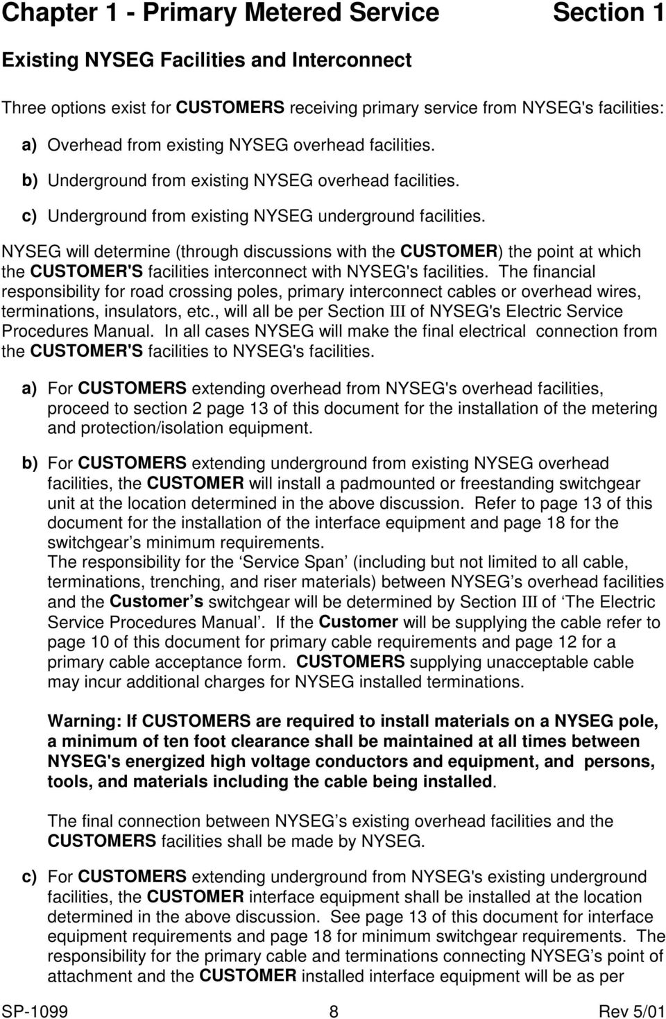 NYSEG will determine (through discussions with the CUSTOMER) the point at which the CUSTOMER'S facilities interconnect with NYSEG's facilities.
