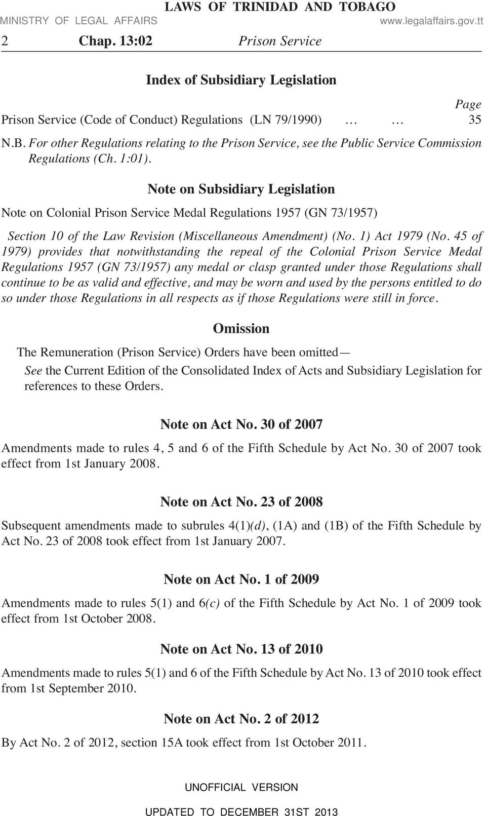 Note on Subsidiary Legislation Note on Colonial Prison Service Medal Regulations 1957 (GN 73/1957) Section 10 of the Law Revision (Miscellaneous Amendment) (No. 1) Act 1979 (No.