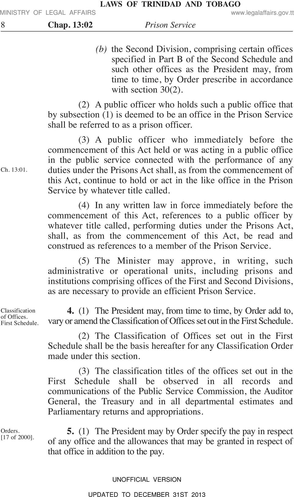 section 30(2). (2) A public officer who holds such a public office that by subsection (1) is deemed to be an office in the Prison Service shall be referred to as a prison officer.