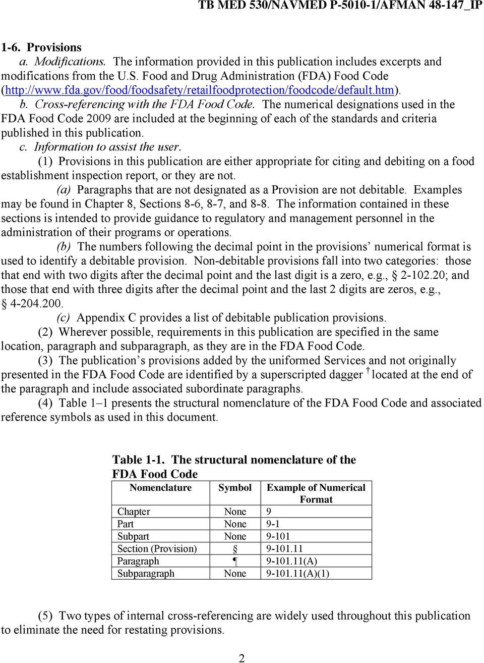 The numerical designations used in the FDA Food Code 2009 are included at the beginning of each of the standards and criteria published in this publication. c. Information to assist the user.