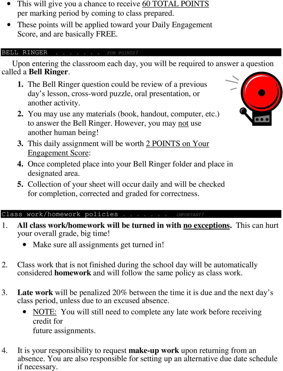 The Bell Ringer question could be review of a previous day s lesson, cross-word puzzle, oral presentation, or another activity. 2. You may use any materials (book, handout, computer, etc.