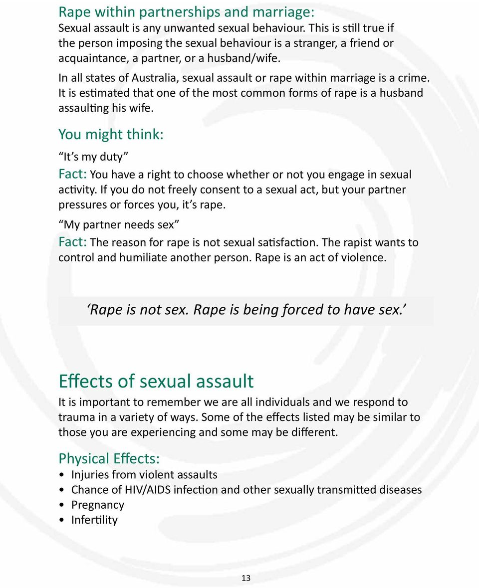In all states of Australia, sexual assault or rape within marriage is a crime. It is estimated that one of the most common forms of rape is a husband assaulting his wife.