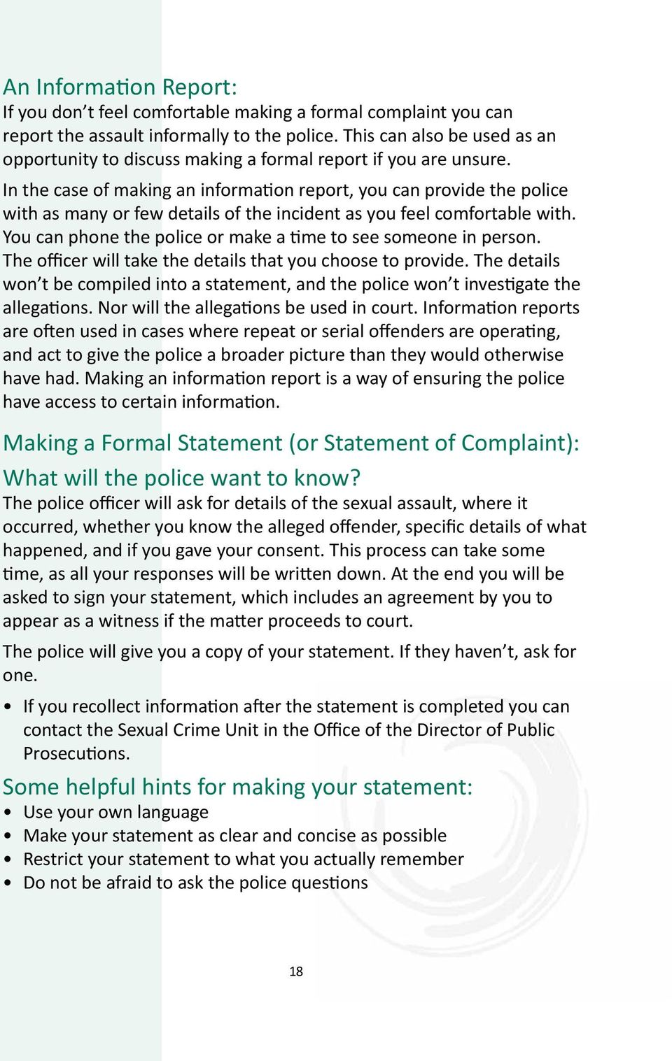 In the case of making an information report, you can provide the police with as many or few details of the incident as you feel comfortable with.