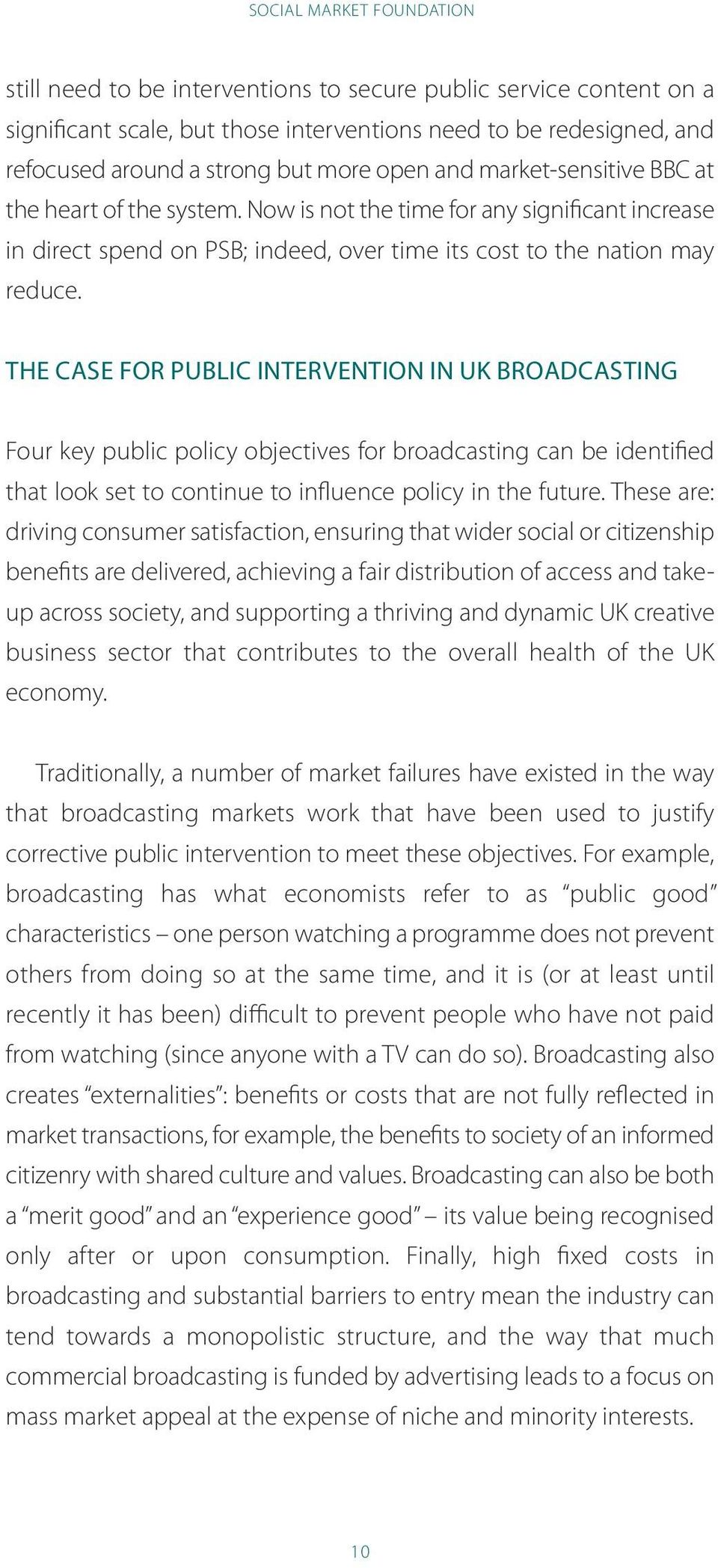 the CasE FOR PuBliC intervention in uk BROaDCastinG Four key public policy objectives for broadcasting can be identified that look set to continue to influence policy in the future.