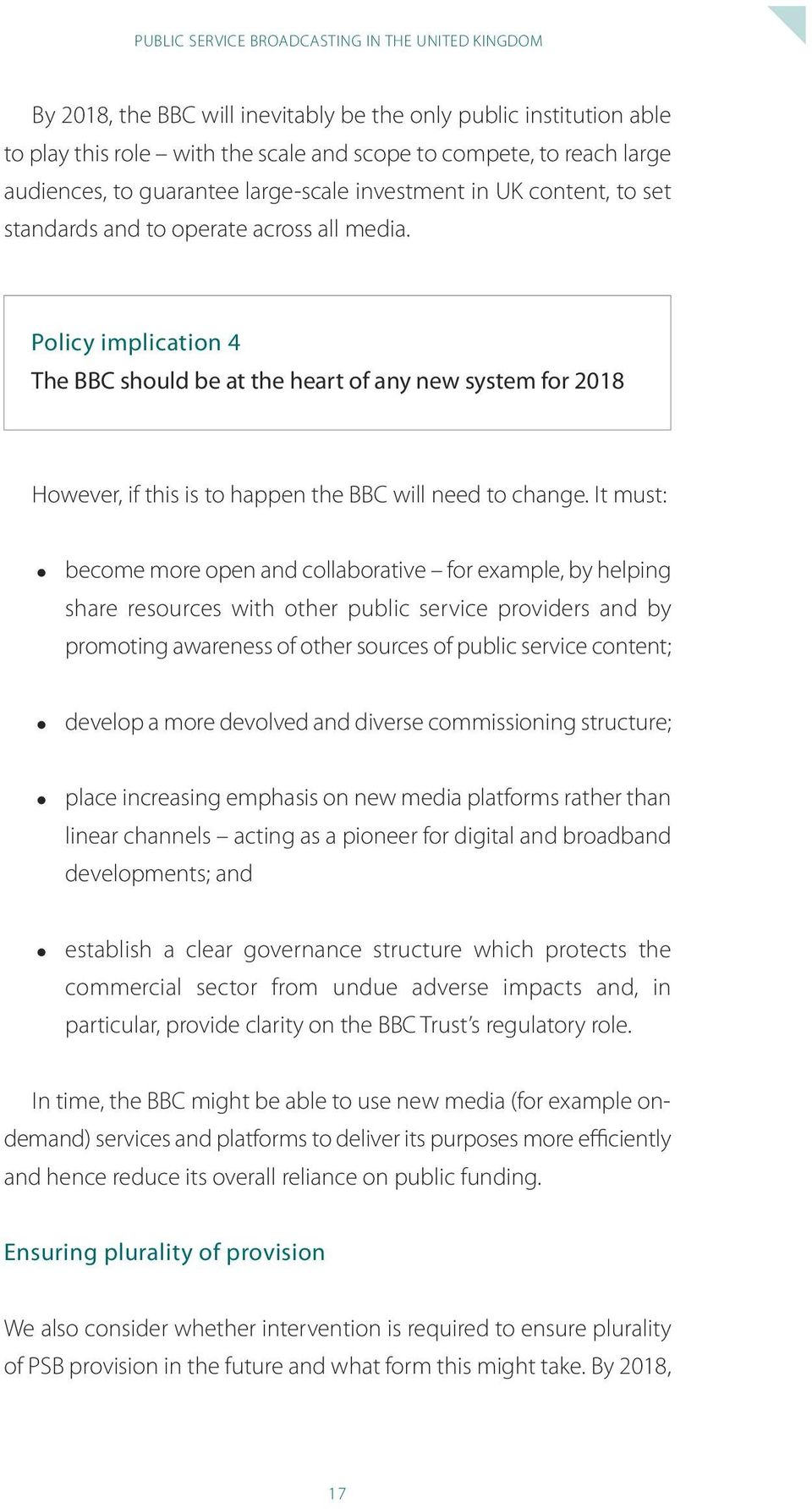 Policy implication 4 the BBC should be at the heart of any new system for 2018 however, if this is to happen the bbc will need to change.