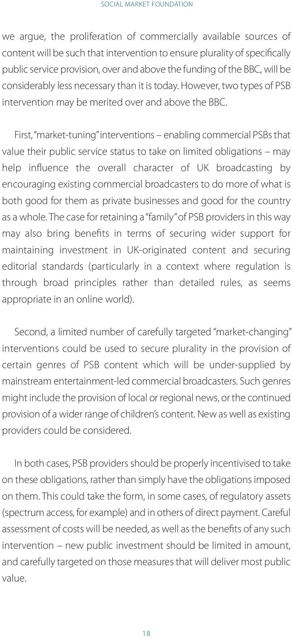 First, market-tuning interventions enabling commercial PSbs that value their public service status to take on limited obligations may help influence the overall character of uk broadcasting by