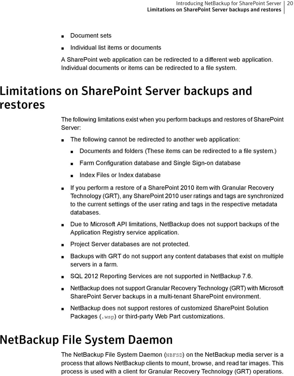 Limitations on SharePoint Server backups and restores The following limitations exist when you perform backups and restores of SharePoint Server: The following cannot be redirected to another web