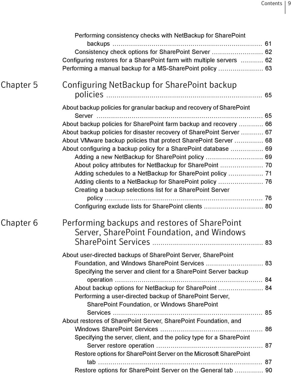 .. 63 Chapter 5 Chapter 6 Configuring NetBackup for SharePoint backup policies... 65 About backup policies for granular backup and recovery of SharePoint Server.