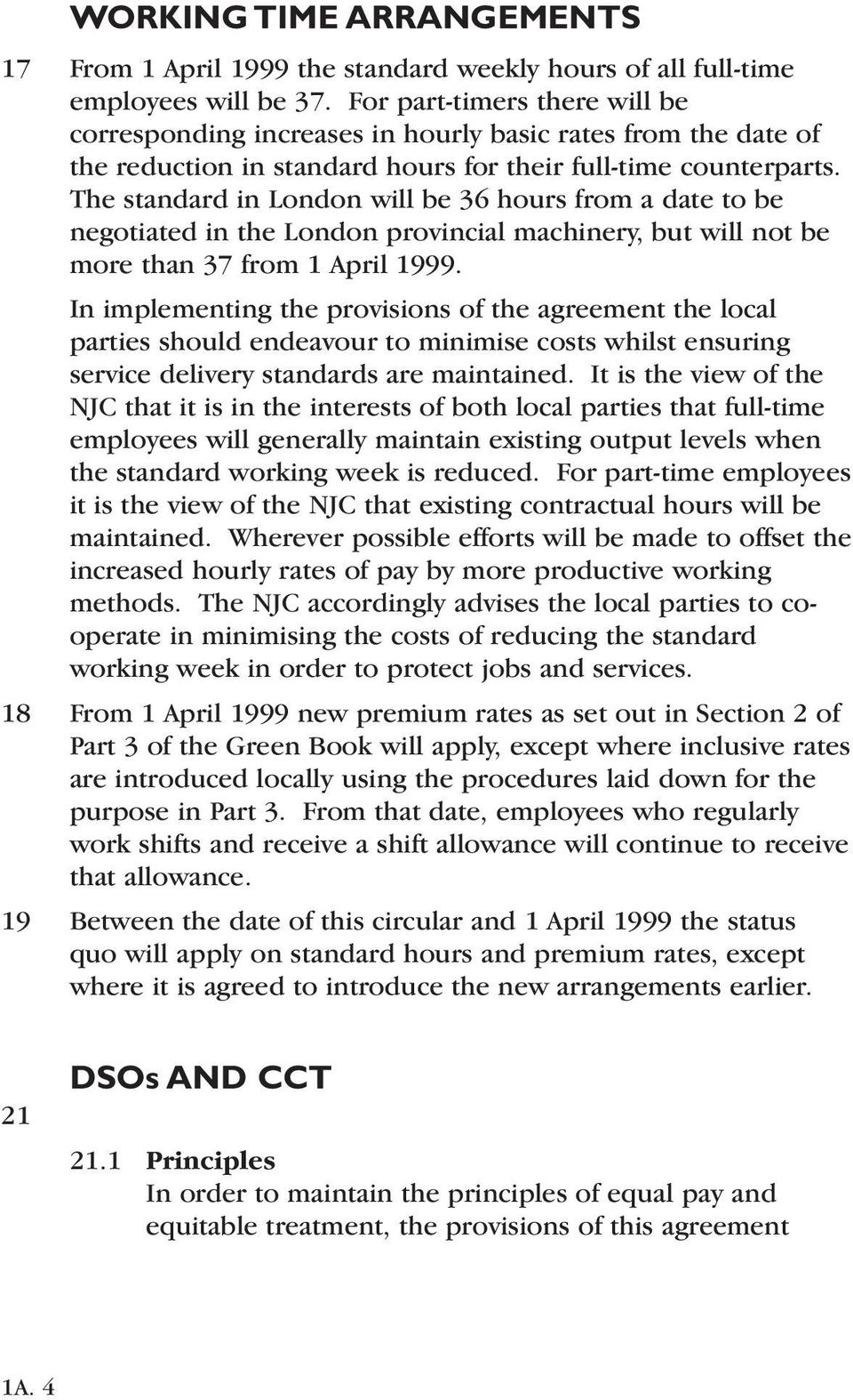The standard in London will be 36 hours from a date to be negotiated in the London provincial machinery, but will not be more than 37 from 1 April 1999.