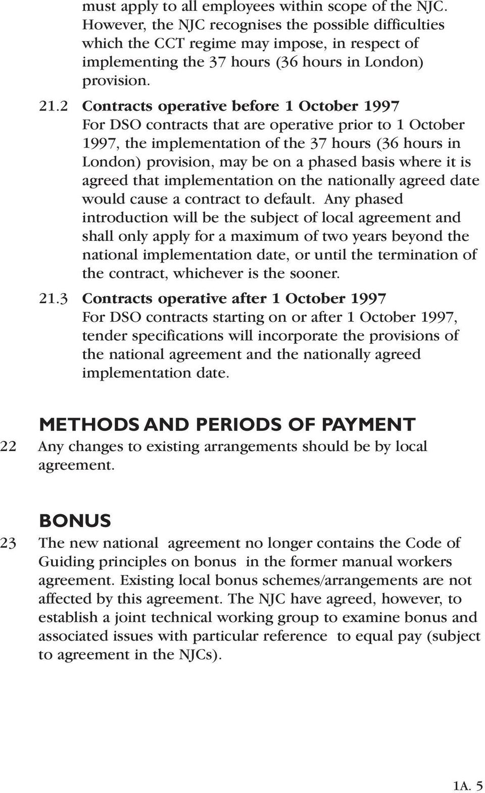 2 Contracts operative before 1 October 1997 For DSO contracts that are operative prior to 1 October 1997, the implementation of the 37 hours (36 hours in London) provision, may be on a phased basis