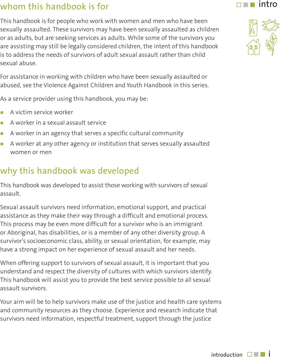 While some of the survivors you are assisting may still be legally considered children, the intent of this handbook is to address the needs of survivors of adult sexual assault rather than child