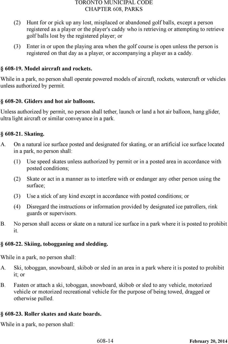Model aircraft and rockets. While in a park, no person shall operate powered models of aircraft, rockets, watercraft or vehicles unless authorized by permit. 608-20. Gliders and hot air balloons.