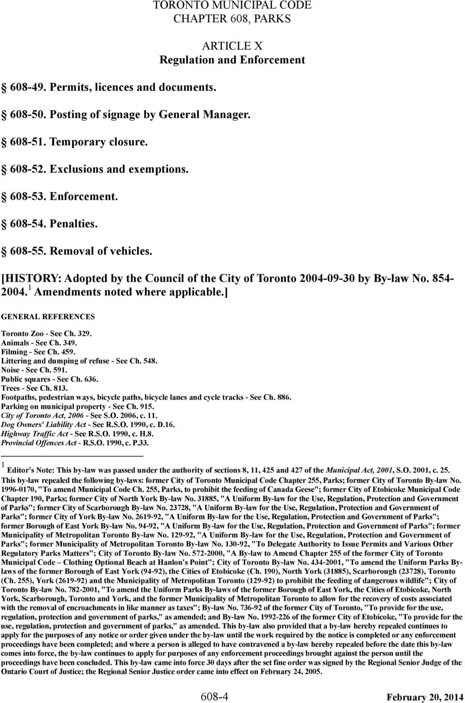 1 Amendments noted where applicable.] GENERAL REFERENCES Toronto Zoo - See Ch. 329. Animals - See Ch. 349. Filming - See Ch. 459. Littering and dumping of refuse - See Ch. 548. Noise - See Ch. 591.