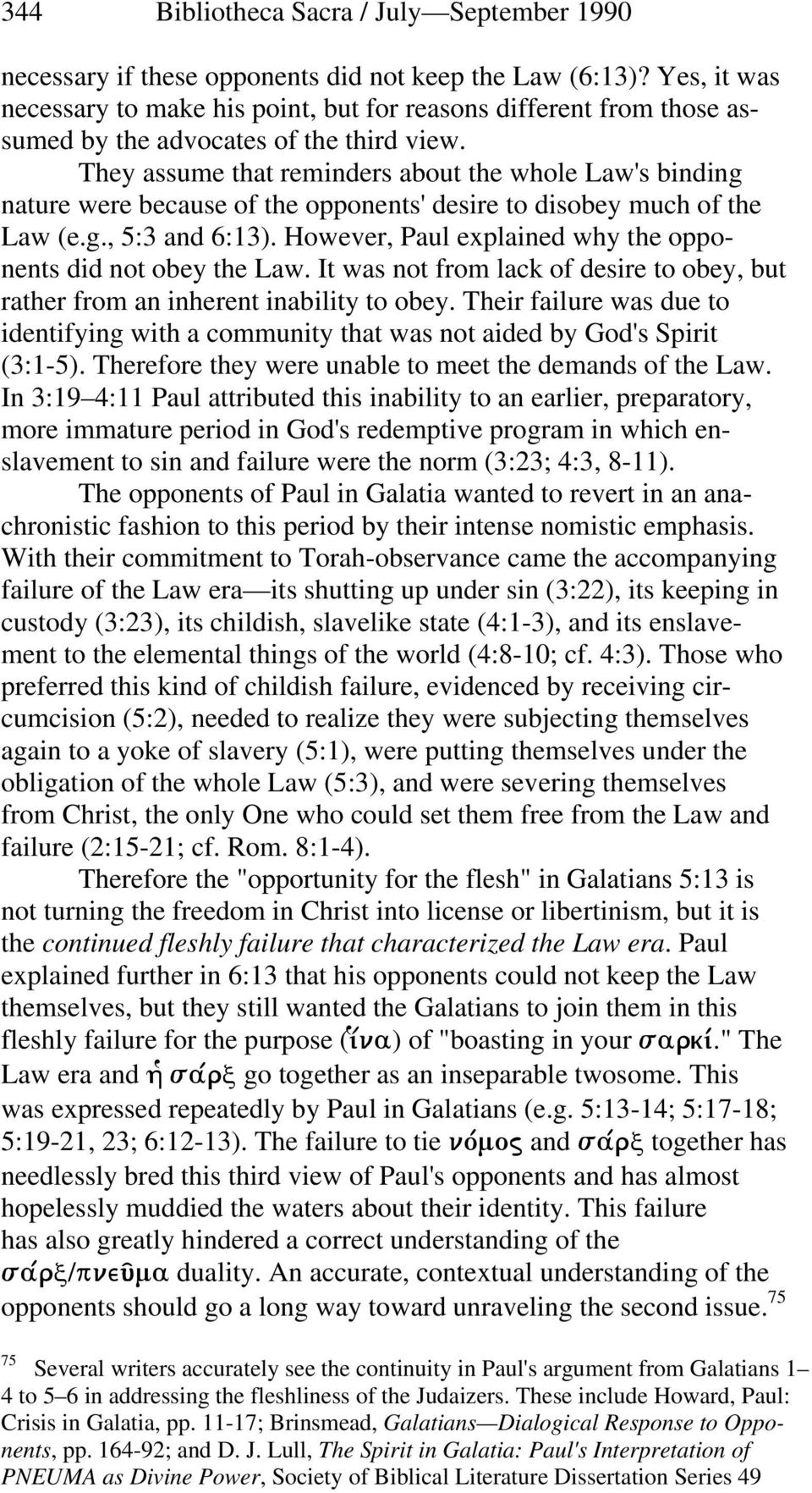 They assume that reminders about the whole Law's binding nature were because of the opponents' desire to disobey much of the Law (e.g., 5:3 and 6:13).