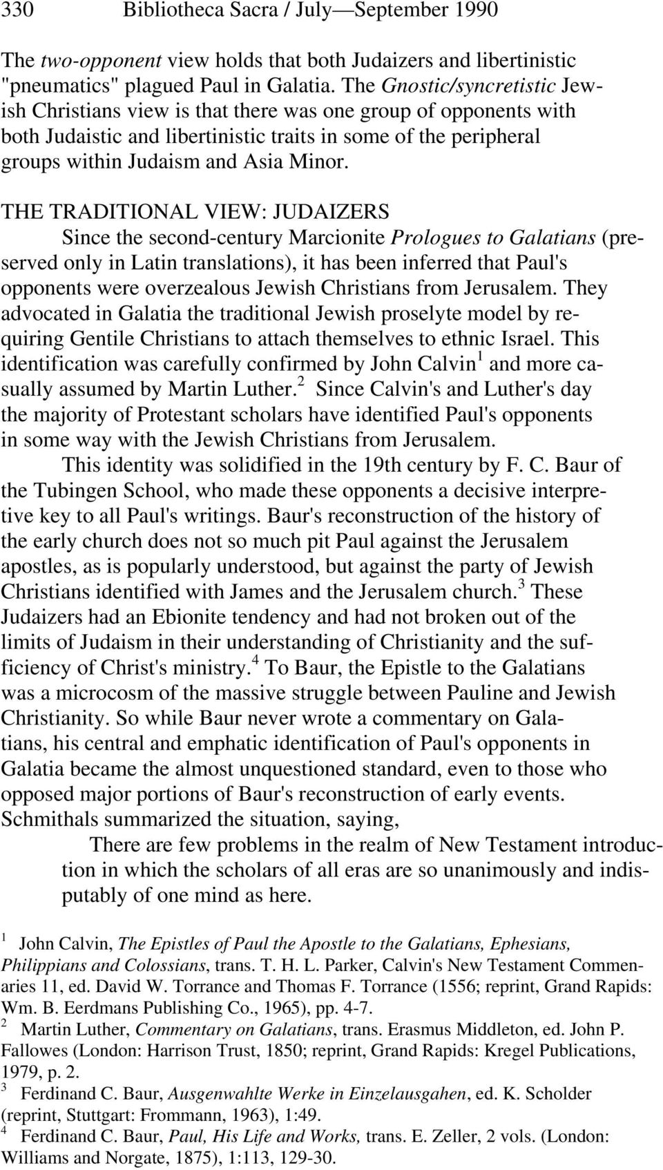 THE TRADITIONAL VIEW: JUDAIZERS Since the second-century Marcionite Prologues to Galatians (preserved only in Latin translations), it has been inferred that Paul's opponents were overzealous Jewish