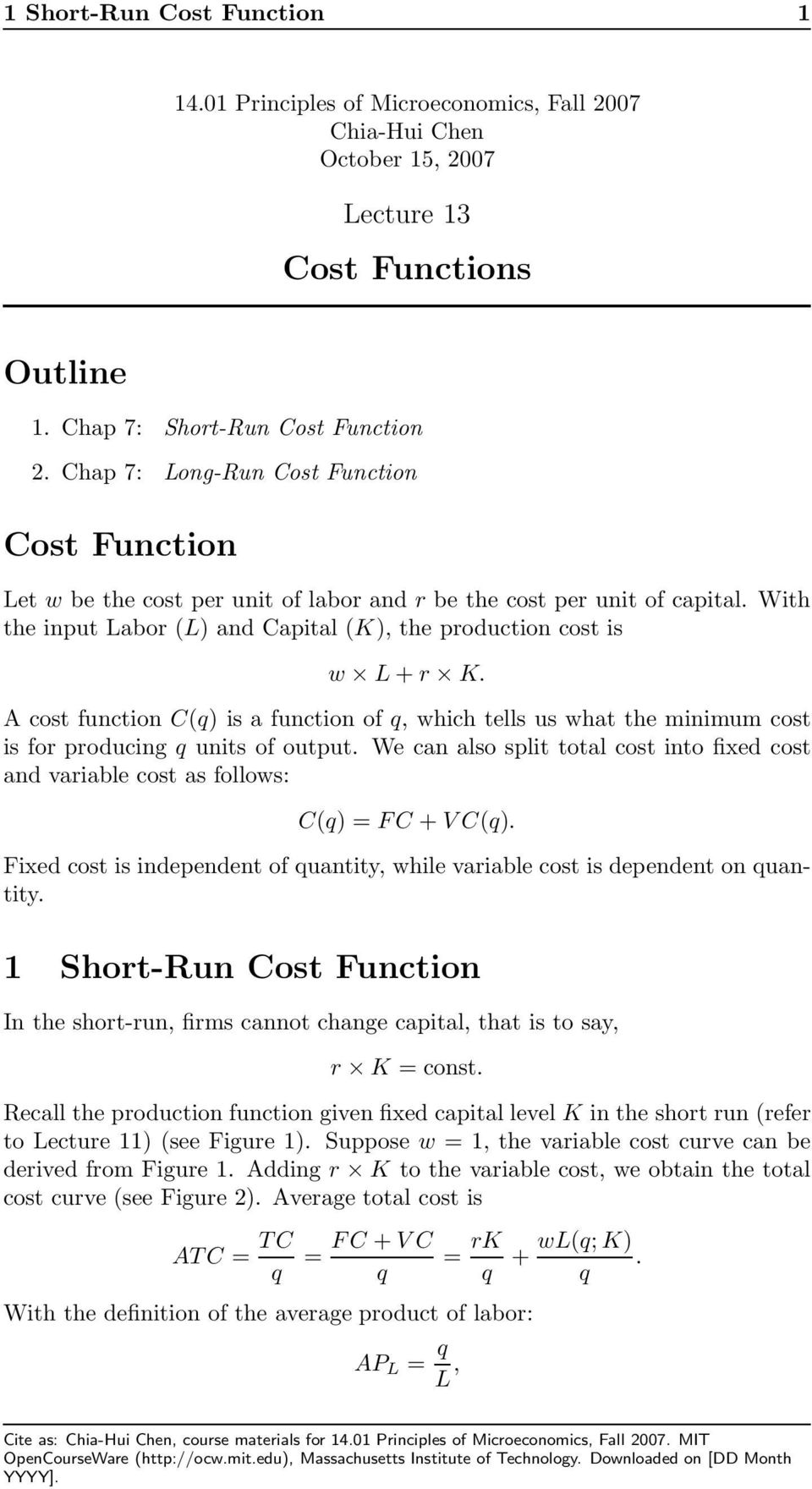 A cost function C(q) is a function of q, which tells us what the minimum cost is for producing q units of output.