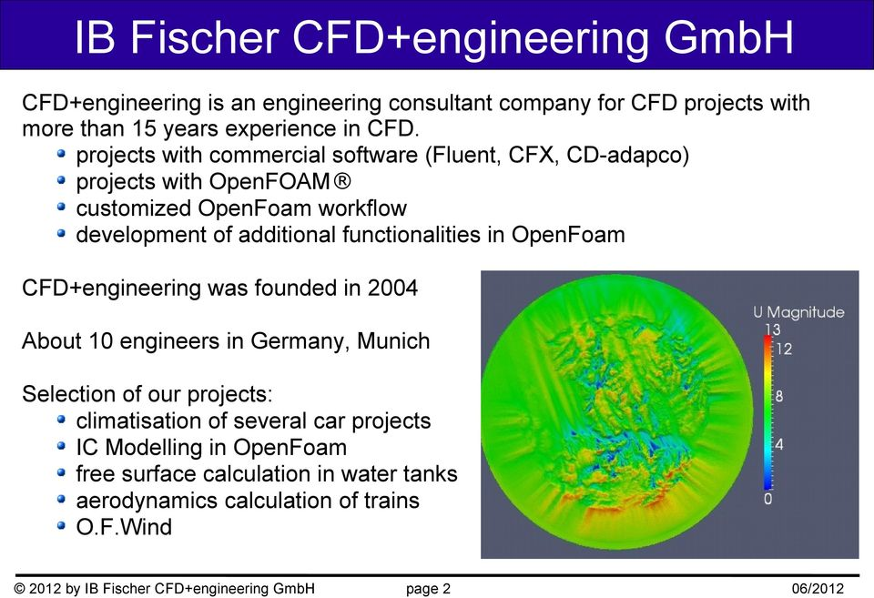 functionalities in OpenFoam CFD+engineering was founded in 2004 About 10 engineers in Germany, Munich Selection of our projects: climatisation of