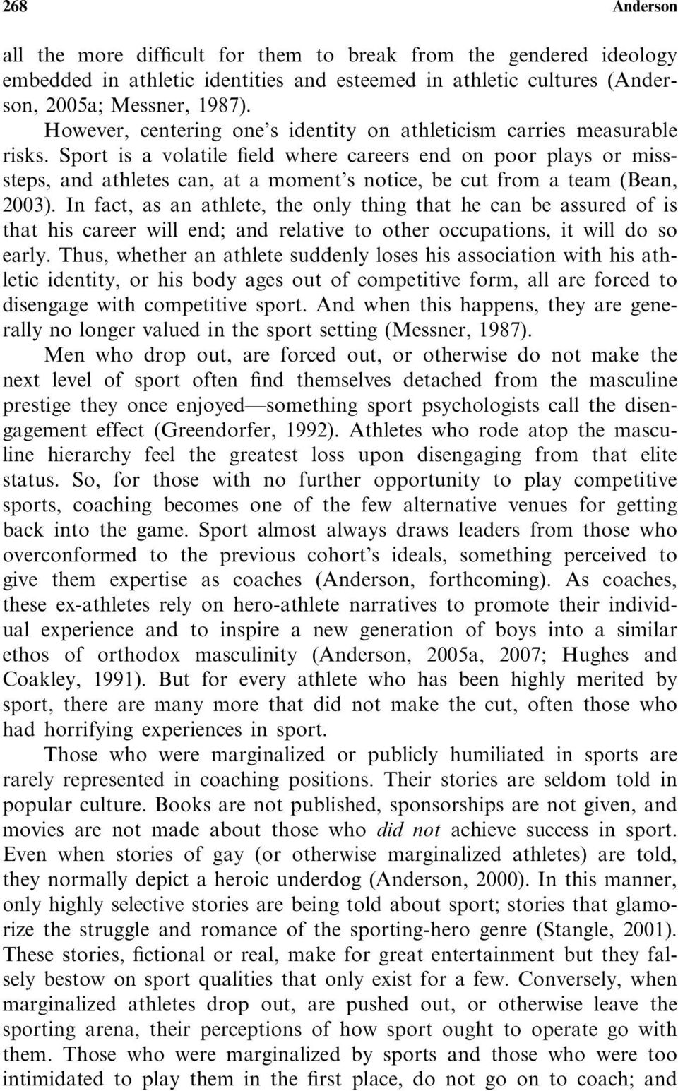 Sport is a volatile field where careers end on poor plays or misssteps, and athletes can, at a moment s notice, be cut from a team (Bean, 2003).