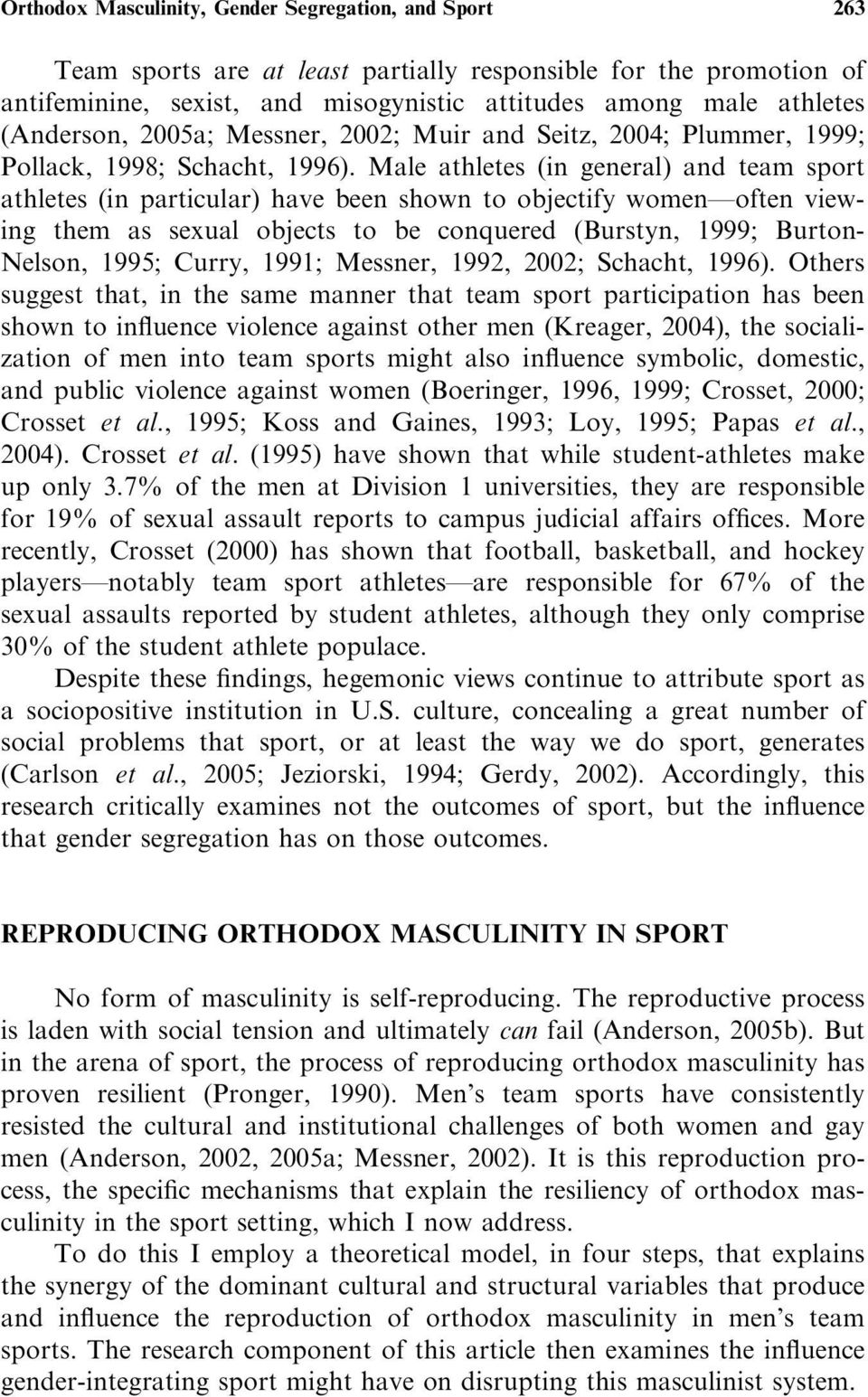 Male athletes (in general) and team sport athletes (in particular) have been shown to objectify women often viewing them as sexual objects to be conquered (Burstyn, 1999; Burton- Nelson, 1995; Curry,