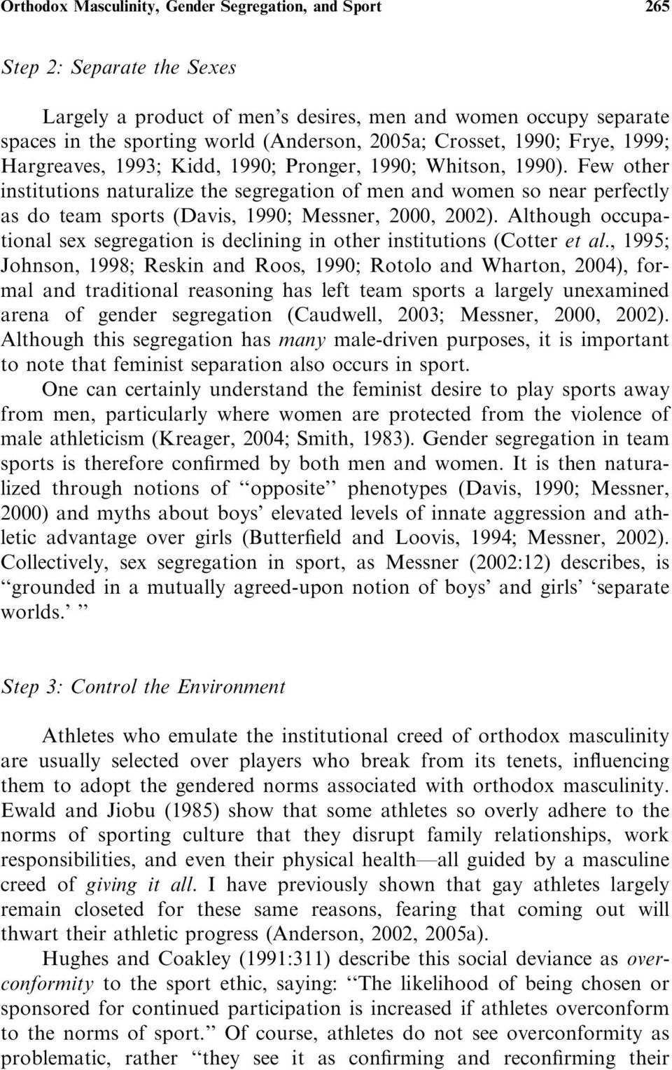 Few other institutions naturalize the segregation of men and women so near perfectly as do team sports (Davis, 1990; Messner, 2000, 2002).