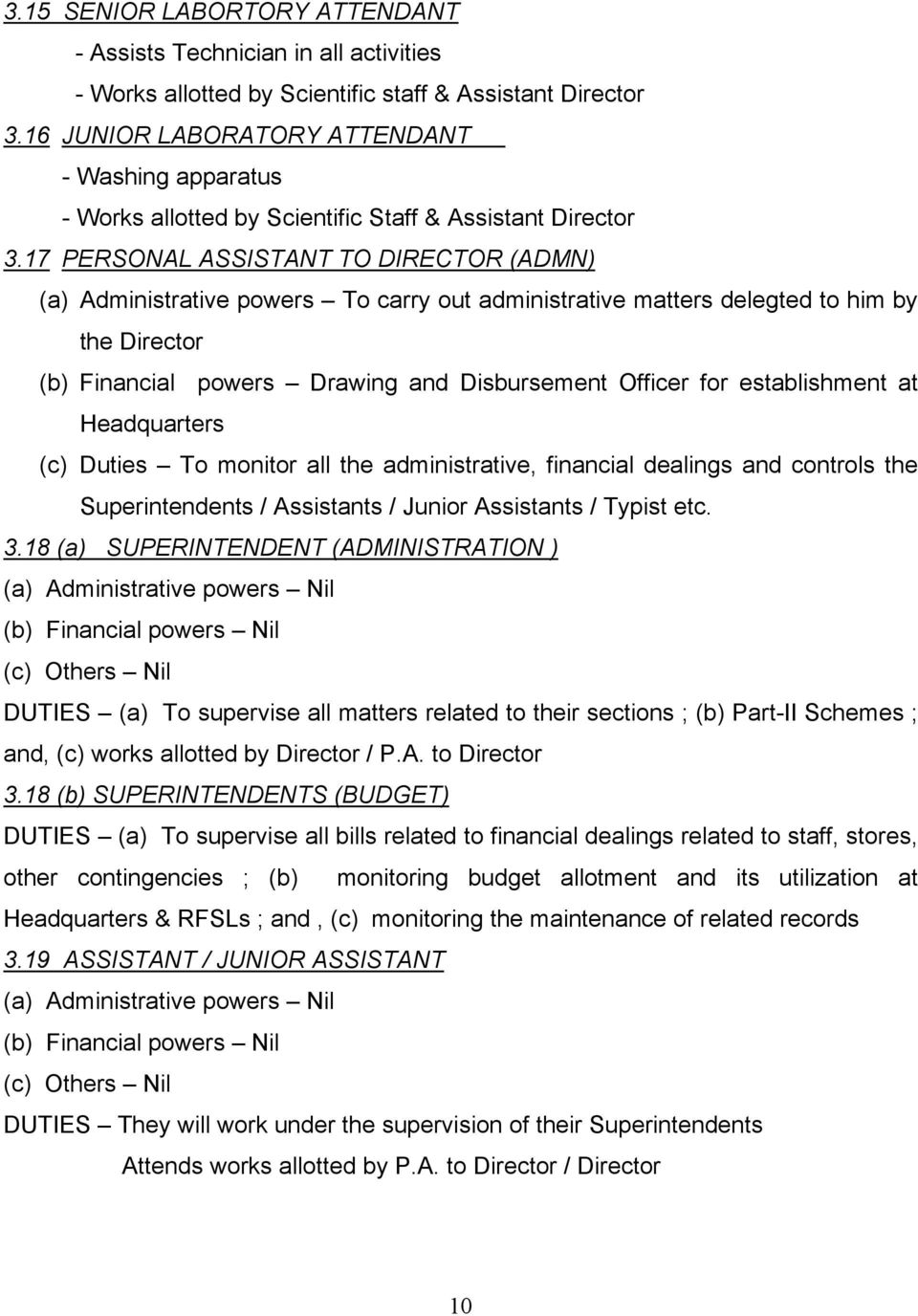 17 PERSONAL ASSISTANT TO DIRECTOR (ADMN) (a) Administrative powers To carry out administrative matters delegted to him by the Director (b) Financial powers Drawing and Disbursement Officer for