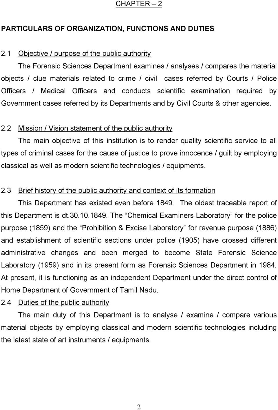 Police Officers / Medical Officers and conducts scientific examination required by Government cases referred by its Departments and by Civil Courts & other agencies. 2.