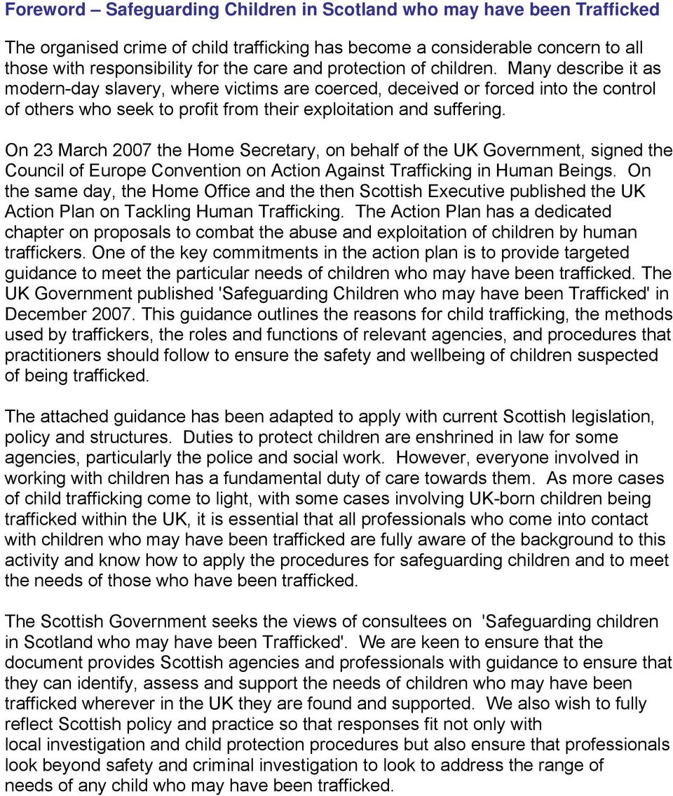 On 23 March 2007 the Home Secretary, on behalf of the UK Government, signed the Council of Europe Convention on Action Against Trafficking in Human Beings.