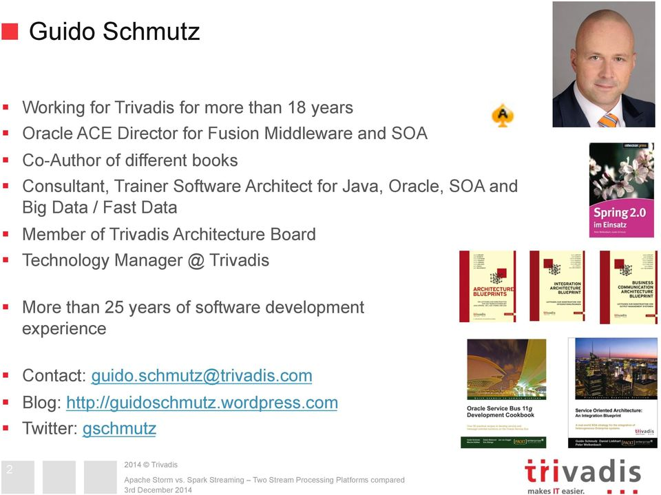 Architecture Board Technology Manager @ Trivadis More than 5 years of software development experience Contact: guido.