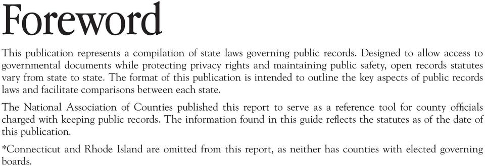 The format of this publication is intended to outline the key aspects of public records laws and facilitate comparisons between each state.