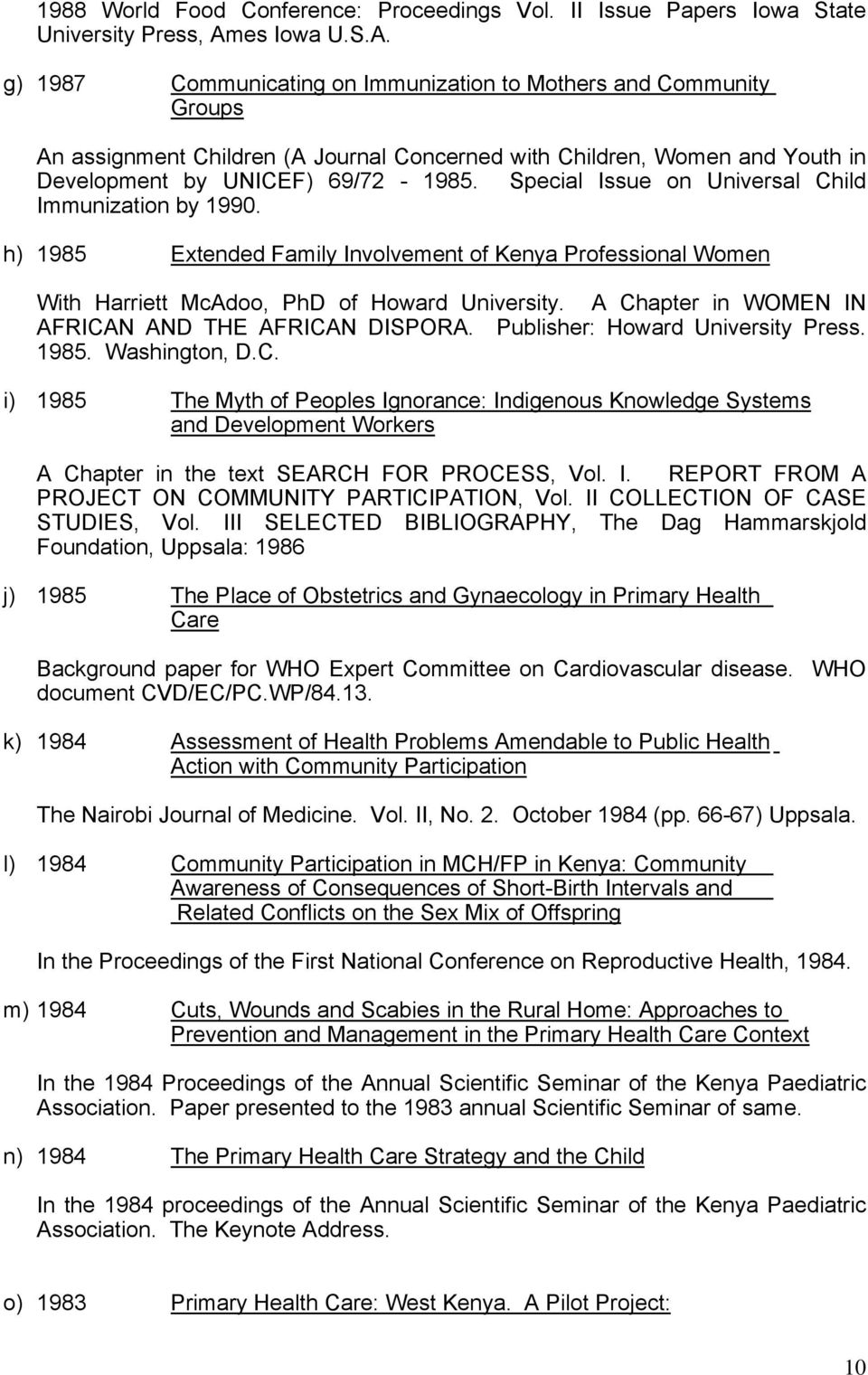 Special Issue on Universal Child Immunization by 1990. h) 1985 Extended Family Involvement of Kenya Professional Women With Harriett McAdoo, PhD of Howard University.