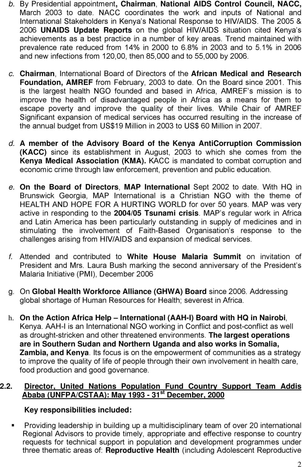 The 2005 & 2006 UNAIDS Update Reports on the global HIV/AIDS situation cited Kenya s achievements as a best practice in a number of key areas.