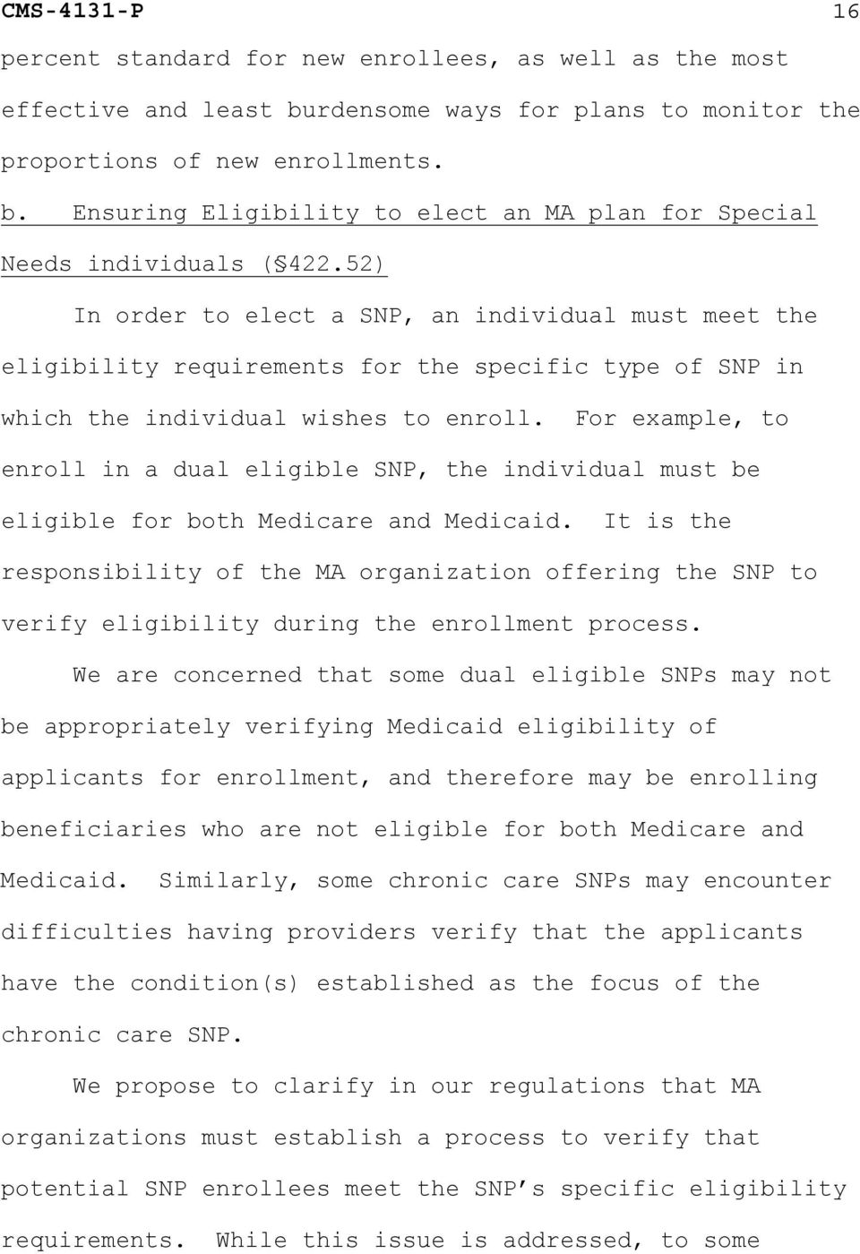 For example, to enroll in a dual eligible SNP, the individual must be eligible for both Medicare and Medicaid.
